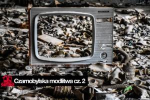 Czarnobylska modlitwa – cz. II (Prypeć)
